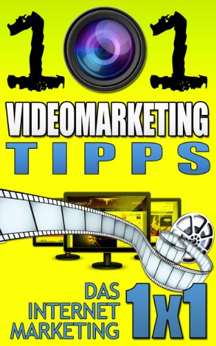 101 Videomarketing Tipps (Das Internet Marketing 1x1 2)