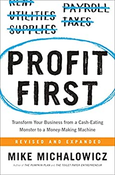 Profit First: Transform Your Business from a Cash-Eating Monster to a Money-Making Machine by [Michalowicz, Mike]