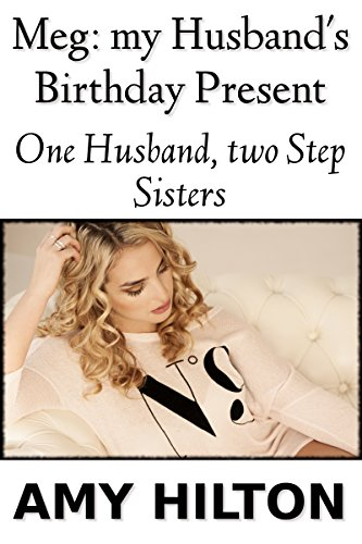 Meg My Husbands Birthday Present One Husband Two Step Sisters English Edition