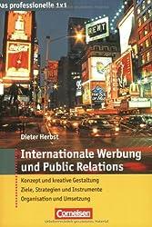 Das professionelle 1 x 1: Internationale Werbung und Public Relations: Konzept und kreative Gestaltung - Ziele, Strategien und Instrumente - Organisation und Umsetzung