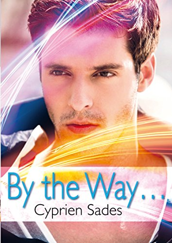 By the Way… (roman gay) par Cyprien Sades