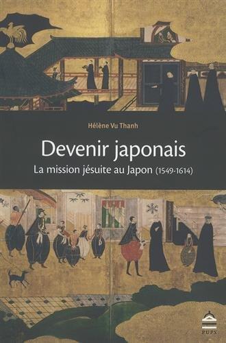 Devenir japonais : La mission jésuite au Japon (1549-1614) par Hélène Vu Thanh