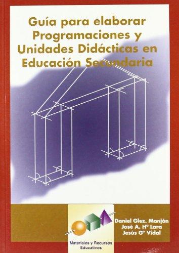 Guía para Elaborar Programaciones y Unidades Didácticas en Educación Secundaria (Materiales y Recursos Educativos) por Jesús García Vidal