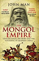 The Mongol Empire: Genghis Khan, his heirs and the founding of modern China by John Man (2015-04-23)