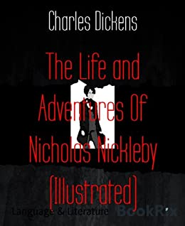 The Life and Adventures Of Nicholas Nickleby (Illustrated) (English Edition) von [Dickens, Charles]