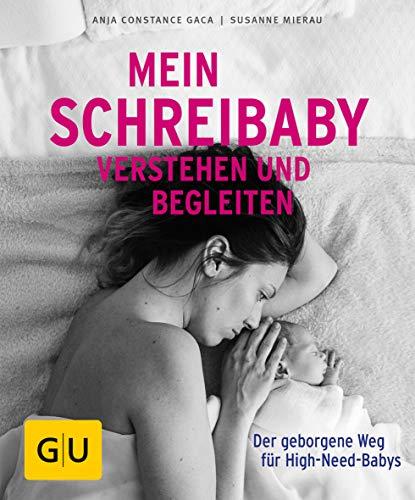 Mein Schreibaby verstehen und begleiten: Der geborgene Weg für High Need Babys (GU Ratgeber Kinder)