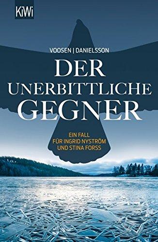 Der unerbittliche Gegner: Ein Fall für Ingrid Nyström und Stina Forss (Die Kommissarinnen Nyström und Forss ermitteln)