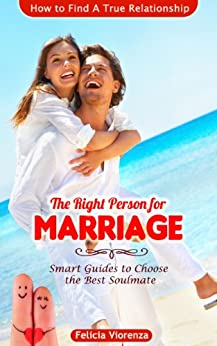 THE RIGHT PERSON FOR MARRIAGE: Smart Guides To Choose The Best Soulmate and How To Find A True Relationship (English Edition) par [Viorenza, Felicia]