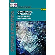Massoneria e Fascismo: Dall'interventismo alla lotta partigiana (Historia)