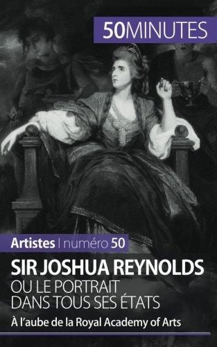 Sir Joshua Reynolds ou le portrait dans tous ses tats:  laube de la Royal Academy of Arts