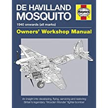 De Havilland Mosquito Manual: An insight into developing, flying, servicing and restoring Britain's legendary 'Wooden Wonder' fighter-bomber (Owners' ... (Haynes Owners Workshop Manuals (Hardcover))