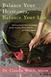 Balance Your Hormones, Balance Your Life: Achieving Optimal Health and Wellness through Ayurveda, Chinese Medicine, and Western Science