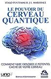 Le pouvoir du cerveau quantique: Comment faire exploser le potentiel caché de votre cerveau.