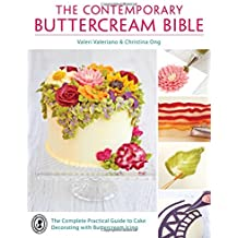 The Contemporary Buttercream Bible: The Complete Practical Guide to Cake Decorating With Buttercream Icing.