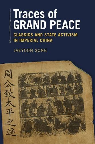 Traces of Grand Peace - Classics and State Activism in Imperial China (Harvard-Yenching Institute Monographs, Band 98) Imperial Star Intl