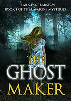 The Ghost Maker: Book One of the LaVaigne Mysteries by [Barstow, Kara Lane]