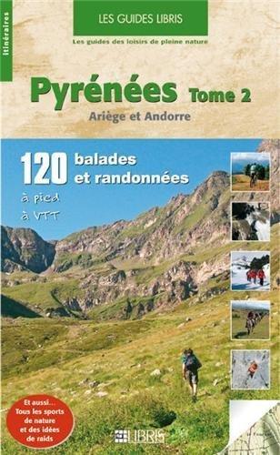 Pyrnes : Volume 2, Arige et Andorre, 120 balades et randonnes  pied et  VTT de Jean-Pierre Ribeyre (18 juin 2008) Broch