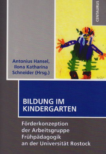 Bildung im Kindergarten: Förderkonzeption der Arbeitsgruppe Frühpädagogik an der Universität Rostock (Schulpädagogik)
