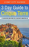 3 Day Guide to Cinque Terre: A 72-hour definitive guide on what to see, eat and enjoy in Cinque Terre, Italy: Volume 18 (3 Day Travel Guides)