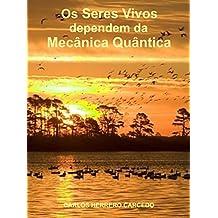 Os Seres Vivos dependem da Mecânica Quântica (Portuguese Edition)
