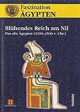 Faszination Ägypten - Blühendes Reich am Nil - Das alte Ägypten (3100-2540 v. Chr.) -