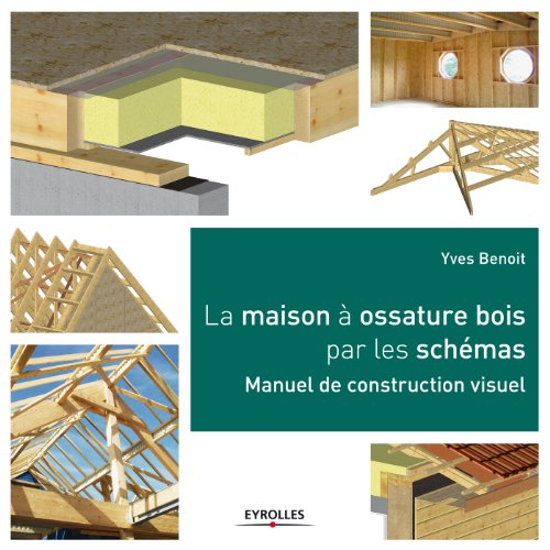 La maison  ossature bois par les schmas: Manuel de construction visuel