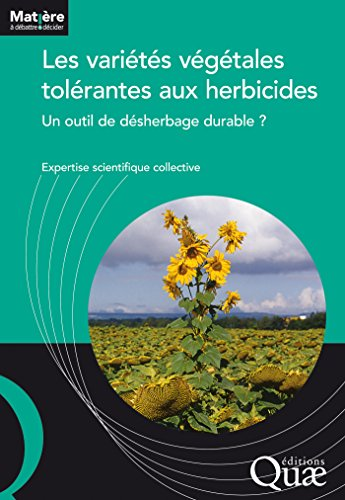 Les variétés végétales tolérantes aux herbicides: Un outil de désherbage durable ? (Matière à débattre et décider) par Expertise Scientifique Collective
