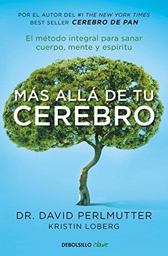 Más allá de tu cerebro: El método integral para sanar cuerpo, mente y espíritu (CLAVE) por David Perlmutter