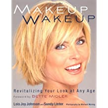 Makeup Wakeup: Revitalising Your Look at Any Age by Lois Joy Johson (2011-05-01)