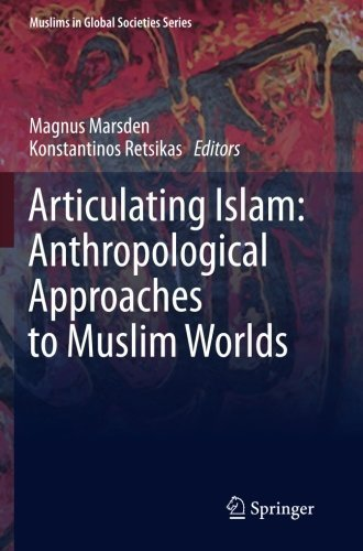 Articulating Islam: Anthropological Approaches to Muslim Worlds (Muslims in Global Societies Series) by Springer (2014-12-13)