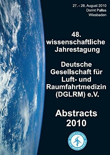 Abstracts 2010: 48. wissenschaftliche Jahrestagung der Deutschen Gesellschaft für Luft- und Raumfahrtmedizin (DGLRM) e.V. (Luft-und Raumfahrtmedizin)