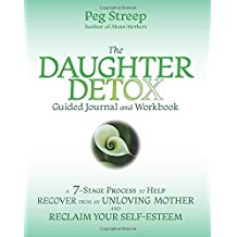 The Daughter Detox Guided Journal and Workbook: A 7-Stage Process To Help Recover from an Unloving Mother and Reclaim Your Self-Esteem