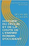 HISTOIRE DU DECLIN ET DE LA CHUTE DE L'EMPIRE ROMAIN D'OCCIDENT: DE L'AN 260 A L'AN 476