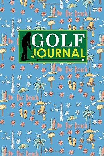 Golf Journal: Blank Golf Cards, Golf Record Book, Golf Course Log Book, Golf Scorecard Book, Cute Beach Cover: Volume 57 (Golf Journals)
