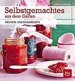 Selbstgemachtes aus dem Garten: Wellness- und Genussrezepte (BLV) - Claudia Költringer