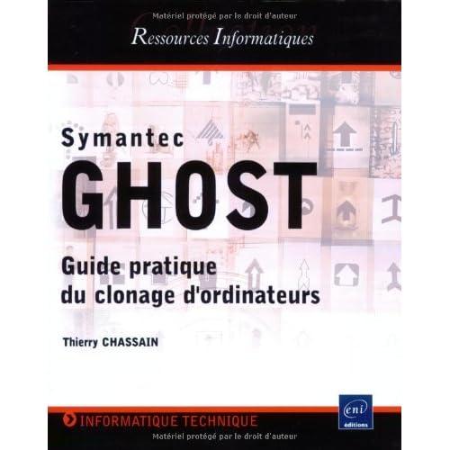 Symantec Ghost - Pratique de la duplication (Clonage) d'ordinateurs.