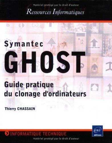 Symantec Ghost - Pratique de la duplication (Clonage) d'ordinateurs. par Thierry Chassain