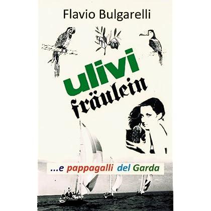 Ulivi, Fräulein E Pappagalli  Del Garda (I Libri Del Sorriso Vol. 3)