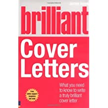 Brilliant Cover Letters: What You Need to Know to Write a Truly Brilliant Cover Letter (Brilliant Business) by James Innes (2009-09-03)