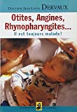 Telecharger Livres Otites angines rhinopharyngites il est toujours malade (PDF,EPUB,MOBI) gratuits en Francaise