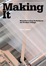 Making It: Manufacturing Techniques for Product Design by Chris Lefteri (2007-06-25)