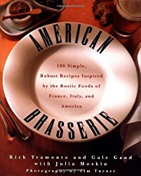American Brasserie: 150 Simple, Robust Recipes Inspired by the Rustic Foods of France, Italy and America