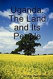 Uganda: The Land and Its People