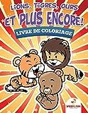 Lions, tigres, ours et plus encore ! Livre de coloriage