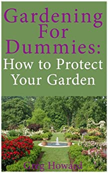 Gardening for Dummies: How to Protect Your Garden (English Edition) par [Howard, Greg]