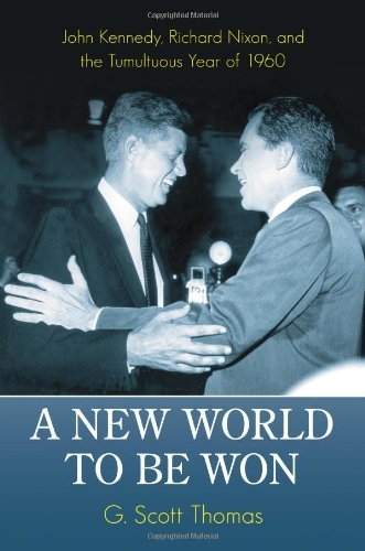 A New World to Be Won: John Kennedy, Richard Nixon, and the Tumultuous Year of 1960