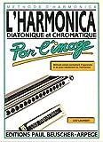 L'harmonica diatonique et chromatique par l'image - Méthode d'harmonica - Méthode simple permettant d'apprendre et de jouer rapidement de l'harmonica