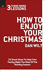 How To Enjoy Your Christmas (3 Word Lessons) - 25 Great Ideas To Help Your Family Make The Most Of The Holiday Season