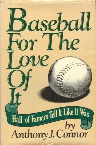 Baseball for the Love of It: Hall of Famers Tell It Like It Was by Connor, Anthony J. (1982) Hardcover