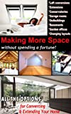 MAKING MORE SPACE: 8 Great Projects To Enlarge Your Home  -  Extensions & Conservatories, Loft, Garage, Outbuilding & Basement Conversions, Garden Studios ... (Home Renovation & Conversion Guides)